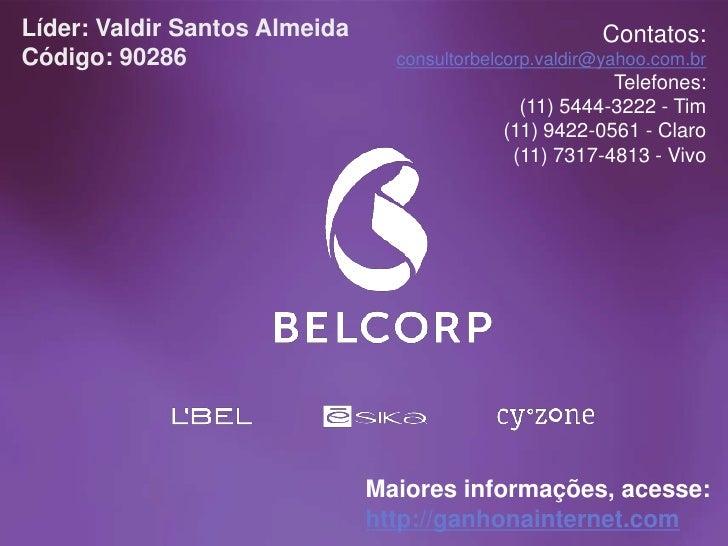 Líder: Valdir Santos Almeida                            Contatos:Código: 90286                    consultorbelcorp.valdir@...
