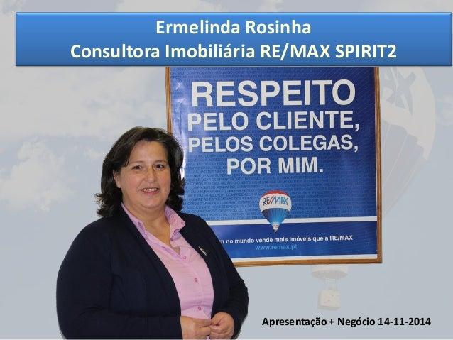 Ermelinda Rosinha Consultora Imobiliária RE/MAX SPIRIT2 Apresentação + Negócio 14-11-2014