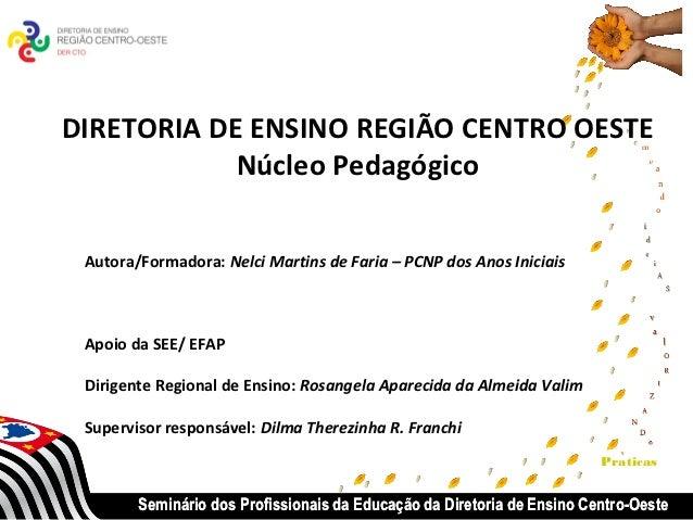 DIRETORIA DE ENSINO REGIÃO CENTRO OESTE            Núcleo Pedagógico Autora/Formadora: Nelci Martins de Faria – PCNP dos A...