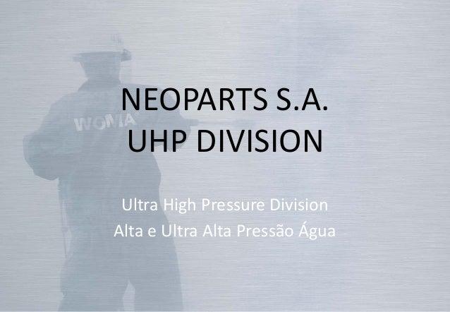 NEOPARTS S.A. UHP DIVISION Ultra High Pressure Division Alta e Ultra Alta Pressão Água