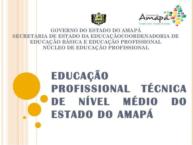 GOVERNO DO ESTADO DO AMAPÁ  SECRETARIA DE ESTADO DA EDUCAÇÃOCOORDENADORIA DE  EDUCAÇÃO BÁSICA E EDUCAÇÃO PROFISSIONAL  NÚC...