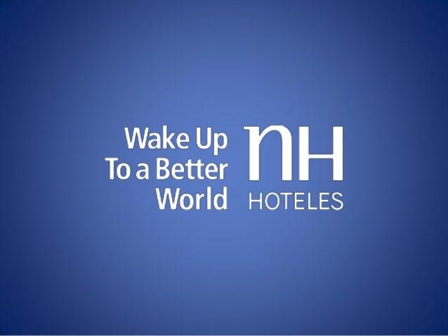 Quem somos• NH Hoteles é um dos maiores hotéis da Europa, e uma dasmaiores redes de hotéis do mundo;• A NH Hoteles opera m...