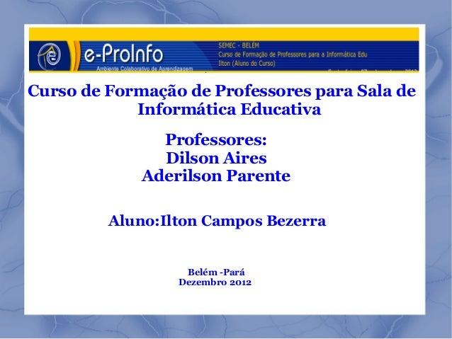 Curso de Formação de Professores para Sala de            Informática Educativa               Professores:               Di...