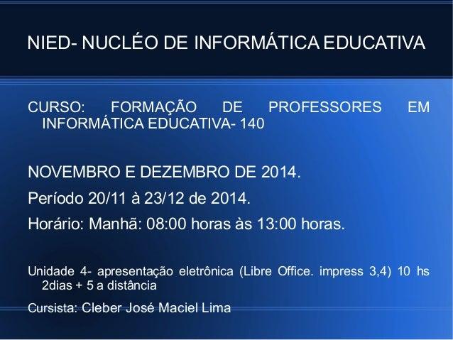 NIED- NUCLÉO DE INFORMÁTICA EDUCATIVA CURSO: FORMAÇÃO DE PROFESSORES EM INFORMÁTICA EDUCATIVA- 140 NOVEMBRO E DEZEMBRO DE ...