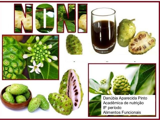 NONI Danúbia Aparecida Pinto Acadêmica de nutrição 8º período Alimentos Funcionais
