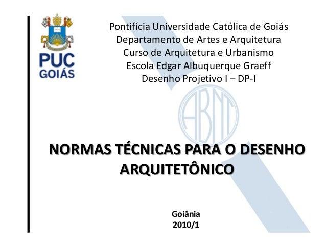 NORMAS TÉCNICAS PARA O DESENHO ARQUITETÔNICO Pontifícia Universidade Católica de Goiás Departamento de Artes e Arquitetura...