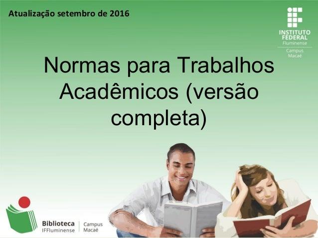 Normas para Trabalhos Acadêmicos (versão completa) Atualização setembro de 2016