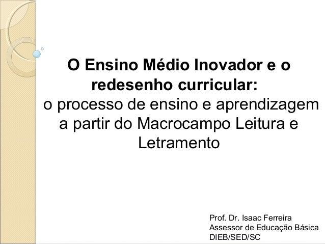 O Ensino Médio Inovador e o redesenho curricular: o processo de ensino e aprendizagem a partir do Macrocampo Leitura e Let...