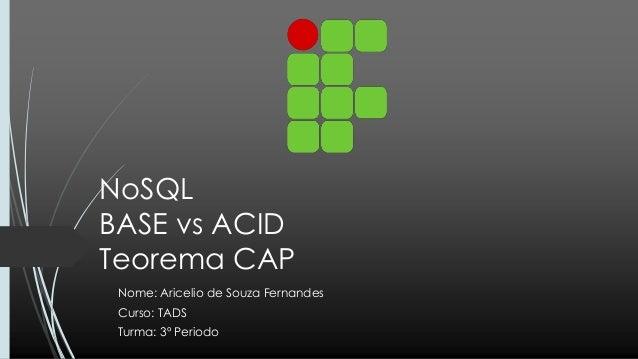 NoSQLBASE vs ACIDTeorema CAPNome: Aricelio de Souza FernandesCurso: TADSTurma: 3º Periodo