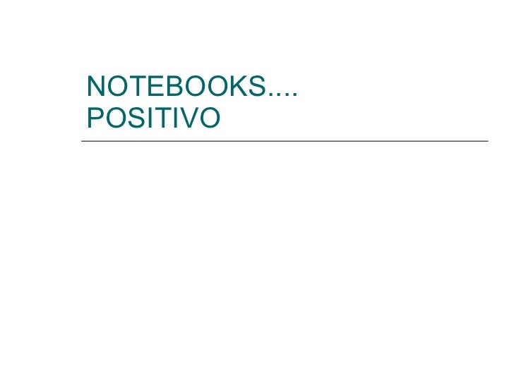 NOTEBOOKS.... POSITIVO