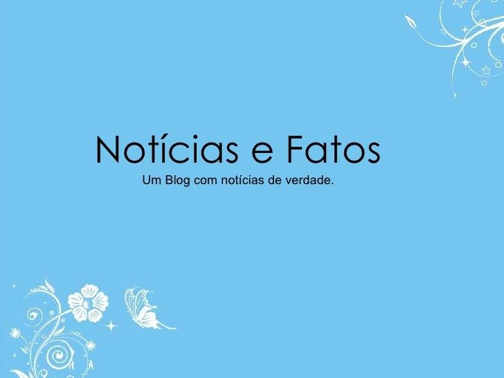Notícias e Fatos Um Blog com notícias de verdade.