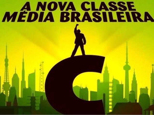 A Nova Classe Média Brasileira Na última década, o perfil socioeconômico do país mudou, a principal  novidade foi o forta...