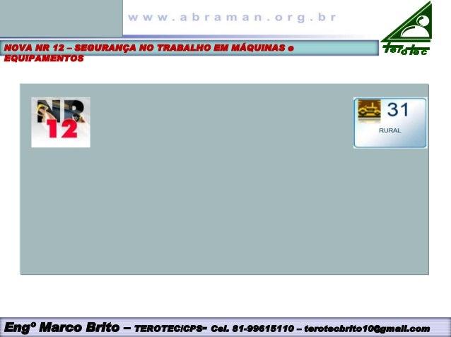 NOVA NR 12 – SEGURANÇA NO TRABALHO EM MÁQUINAS e EQUIPAMENTOS Engº Marco Brito – TEROTEC/CPS- Cel. 81-99615110 – terotecbr...