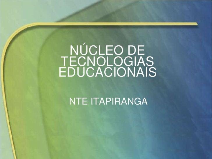 NÚCLEO DE TECNOLOGIAS EDUCACIONAIS<br />NTE ITAPIRANGA<br />