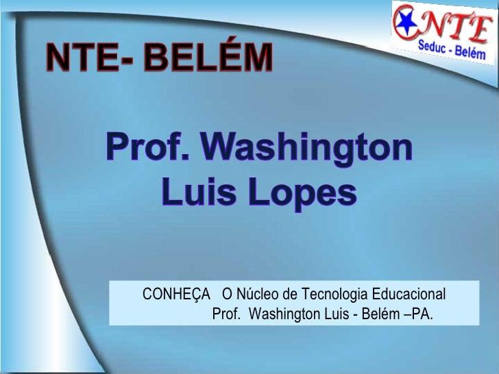 CONHEÇA  O Núcleo de Tecnologia Educacional Prof.  Washington Luis - Belém –PA.