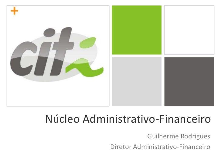 Núcleo Administrativo-Financeiro<br />Guilherme Rodrigues<br />Diretor Administrativo-Financeiro<br />