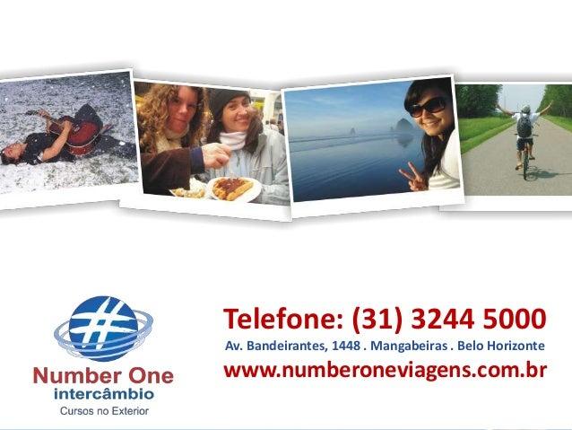 Telefone: (31) 3244 5000 Av. Bandeirantes, 1448 . Mangabeiras . Belo Horizonte www.numberoneviagens.com.br