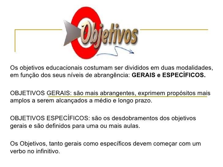 Os objetivos educacionais costumam ser divididos em duas modalidades, em função dos seus níveis de abrangência:  GERAIS e ...