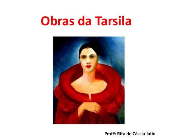 Obras da Tarsila  Profª: Rita de Cássia Júlio