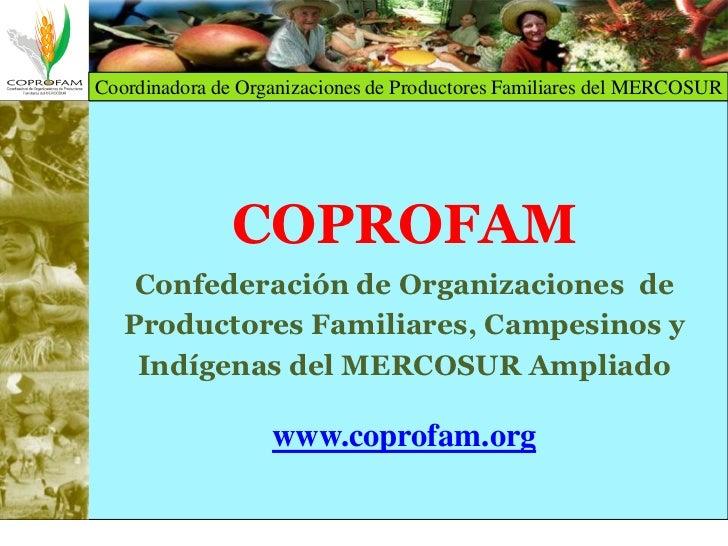 Coordinadora de Organizaciones de Productores Familiares del MERCOSUR               COPROFAM    Confederación de Organizac...