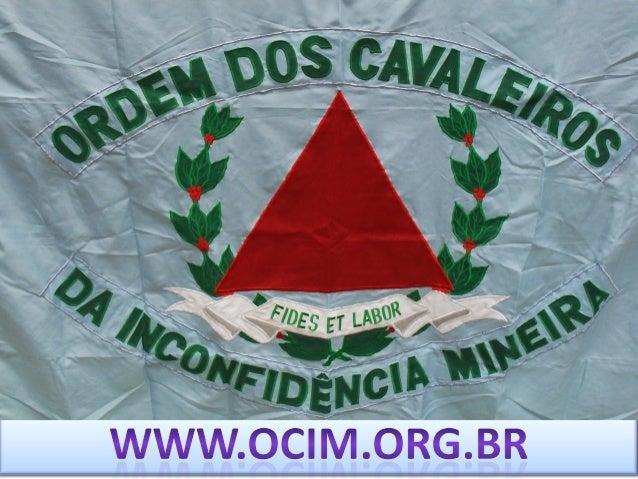 • A Ordem dos Cavaleiros da Inconfidência Mineira é uma instituição cívica, filantrópica e cultural que tem como pilar do ...