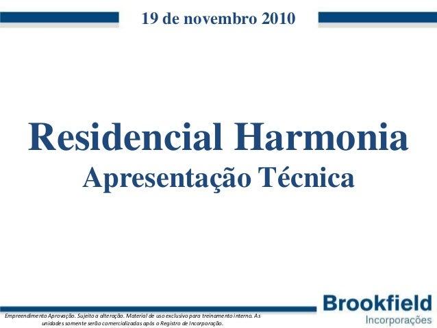 19 de novembro 2010         Residencial Harmonia                              Apresentação TécnicaEmpreendimento Aprovação...
