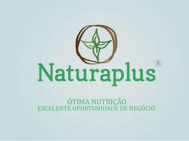 2O nascimento de um sonho: A NATURAPLUSO conceito da empresa nasceu na cidade de Londrina-PR, carinhosamente conhecida com...