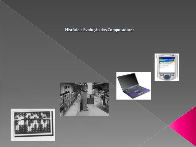 História eEvoluçãodosComputadores