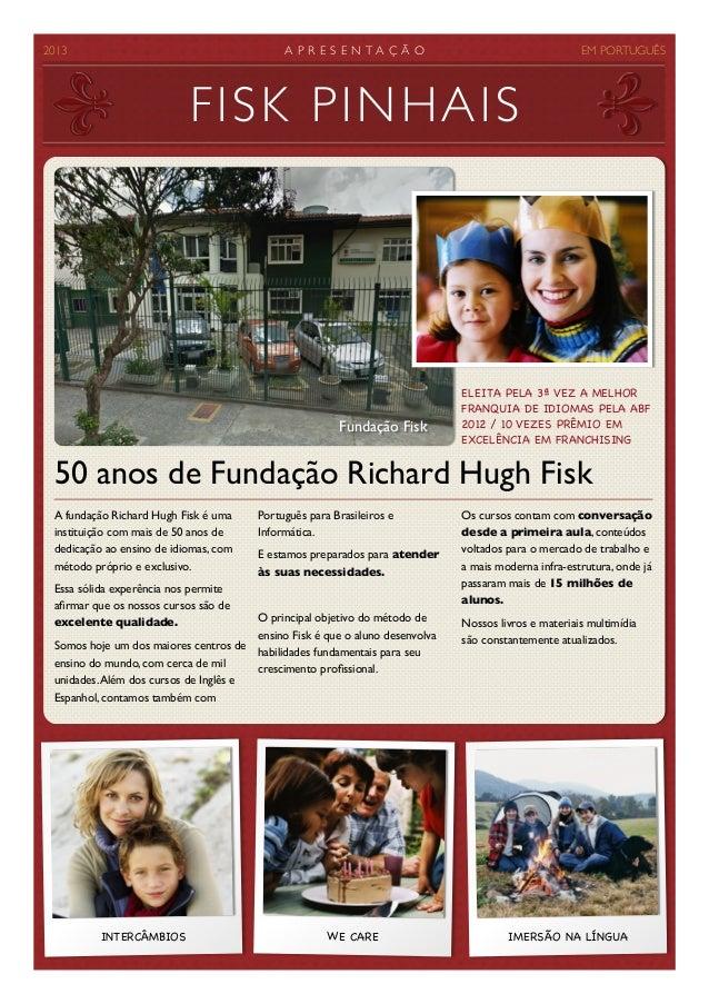 2013   A P R E S E N T A Ç Ã O   EM PORTUGUÊS A fundação Richard Hugh Fisk é uma instituição com mais de 50 anos de dedi...