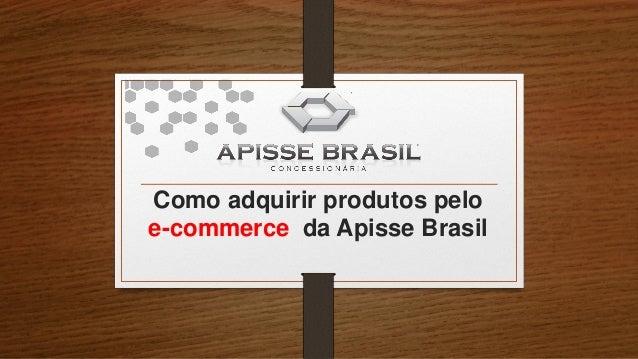 Como adquirir produtos pelo e-commerce da Apisse Brasil
