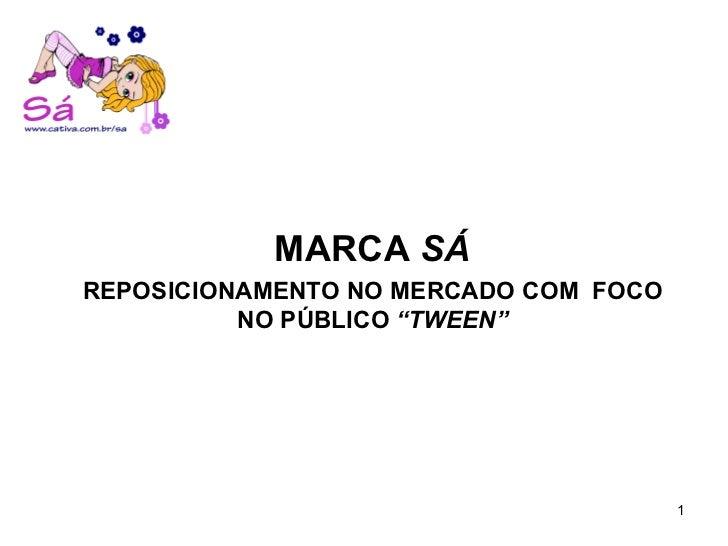 """MARCA  SÁ REPOSICIONAMENTO NO MERCADO COM  FOCO NO PÚBLICO  """"TWEEN"""""""
