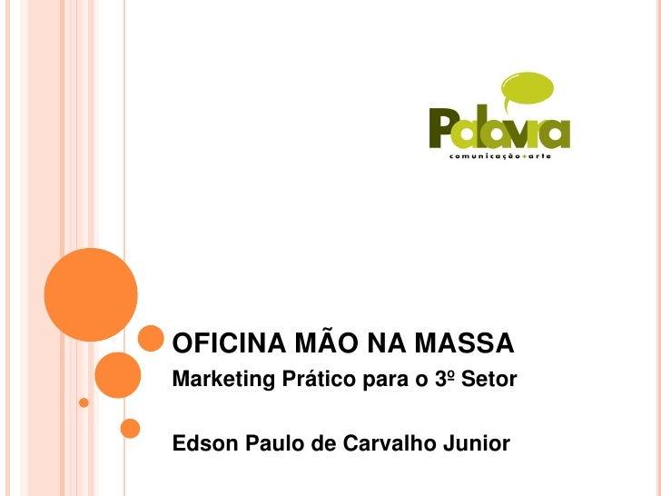 OFICINA MÃO NA MASSA Marketing Prático para o 3º Setor  Edson Paulo de Carvalho Junior