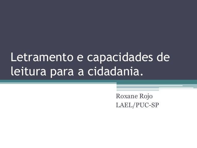 Letramento e capacidades deleitura para a cidadania.Roxane RojoLAEL/PUC-SP