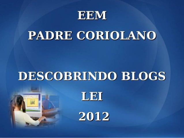 EEM PADRE CORIOLANODESCOBRINDO BLOGS       LEI      2012