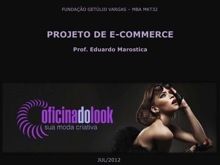 FUNDAÇÃO GETÚLIO VARGAS – MBA MKT32PROJETO DE E-COMMERCE      Prof. Eduardo Marostica               JUL/2012