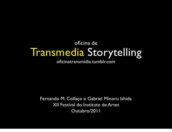 oficina deTransmedia Storytelling         oficinatransmidia.tumblr.com  Fernando M. Collaço e Gabriel Minoru Ishida        X...