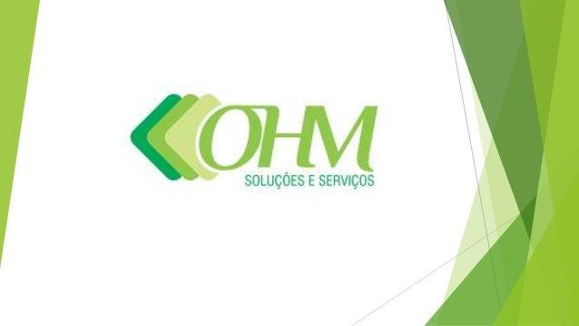 QUEM SOMOS   A OHM é uma empresa especializada em PCM-Planejamento e Controle da Manutenção, Manutenção  Industrial e Ges...