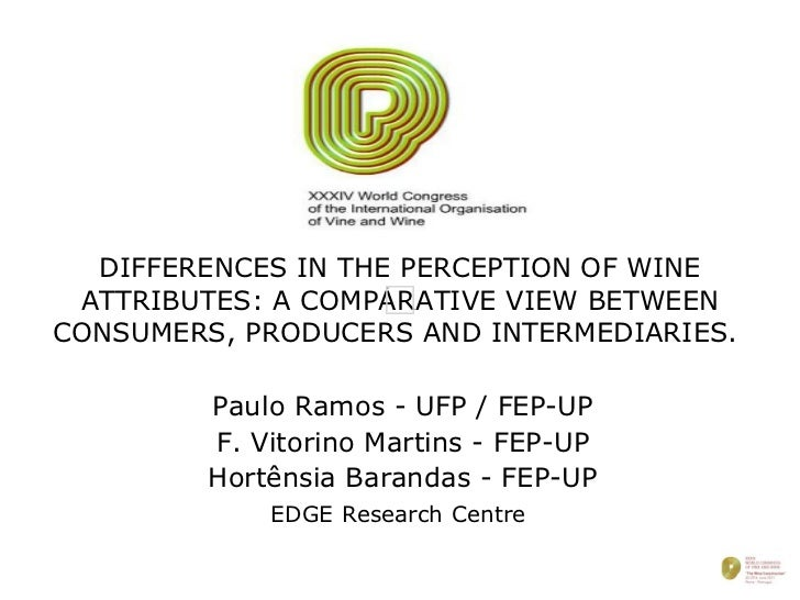 DIFFERENCES IN THE PERCEPTION OF WINE ATTRIBUTES: A COMPARATIVE VIEW BETWEEN CONSUMERS, PRODUCERS AND INTERMEDIARIES.  Pau...