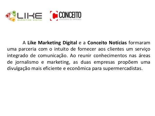 A Like Marketing Digital e a Conceito Notícias formaram uma parceria com o intuito de fornecer aos clientes um serviço int...