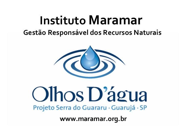 Instituto MaramarGestão Responsável dos Recursos Naturais          www.maramar.org.br