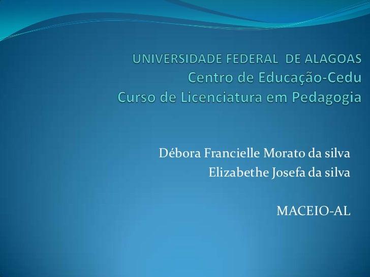 Débora Francielle Morato da silva        Elizabethe Josefa da silva                    MACEIO-AL