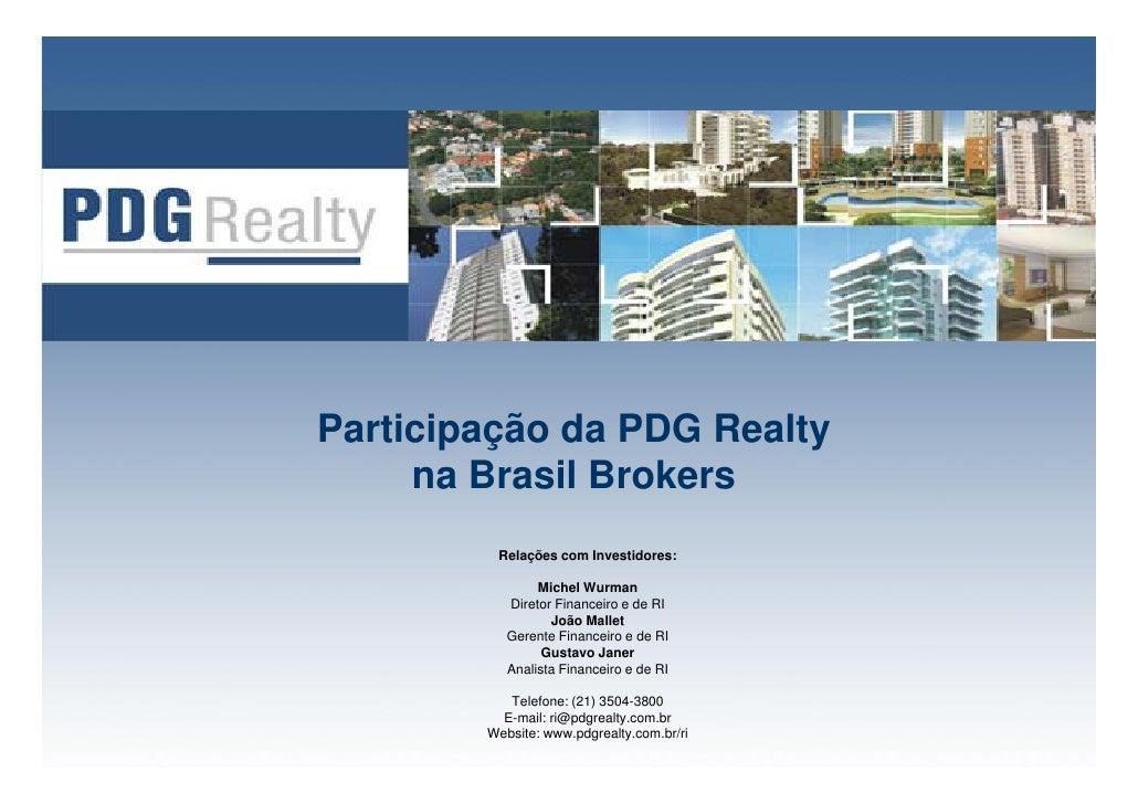 Participação da PDG Realty      na Brasil Brokers          Relações com Investidores:                  Michel W           ...