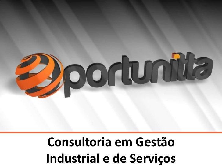 Consultoria em Gestão                        Industrial e de Serviços© Copyright – 2011 | Oportunitta Consultoria         ...