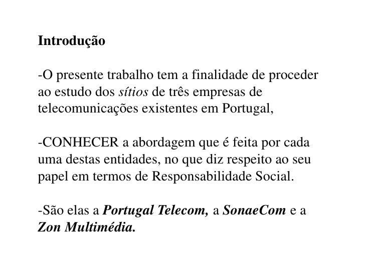 Introdução<br />-O presente trabalho tem a finalidade de proceder ao estudo dos sítios de três empresas de telecomunicaçõe...