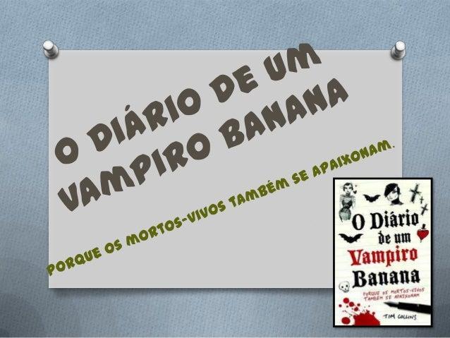 """A obra: A obra """"O Diário de um Vampiro Banana"""" é um diário escrito por um jovem chamado Nigel Mullet, que retrata a sua vi..."""
