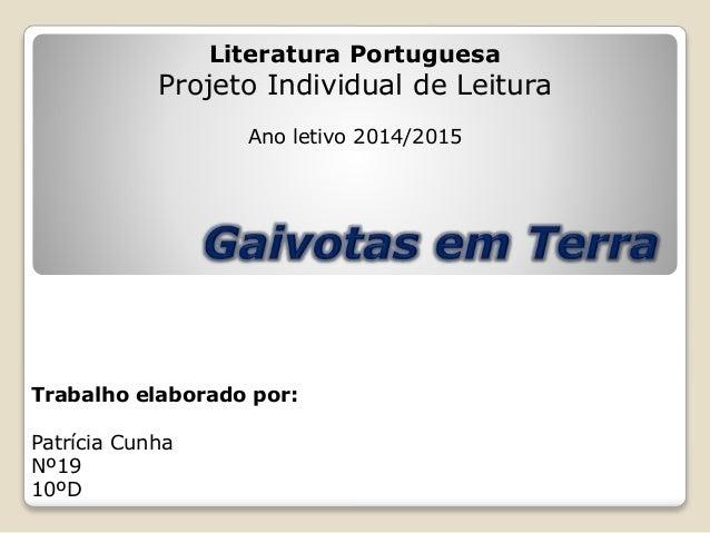 Trabalho elaborado por: Patrícia Cunha Nº19 10ºD Literatura Portuguesa Projeto Individual de Leitura Ano letivo 2014/2015