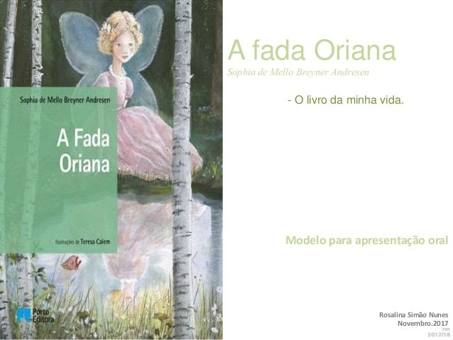 Rosalina Simão Nunes Novembro.2017 A fada Oriana Sophia de Mello Breyner Andresen - O livro da minha vida. Modelo para apr...