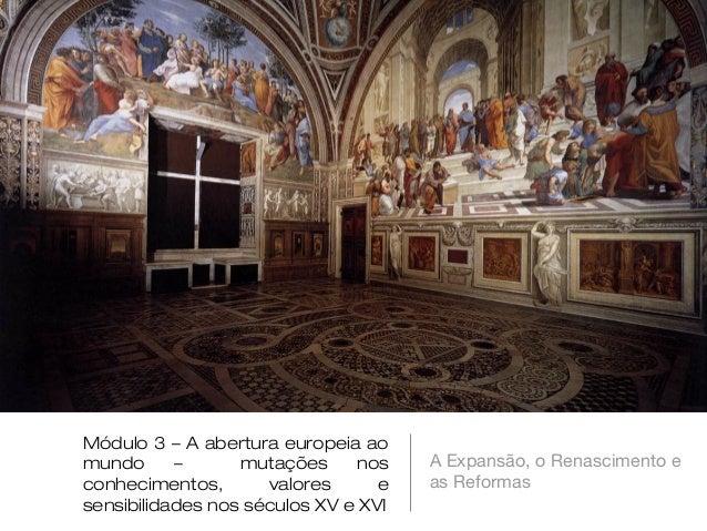 Módulo 3 – A abertura europeia ao mundo – mutações nos conhecimentos, valores e sensibilidades nos séculos XV e XVI  A Exp...