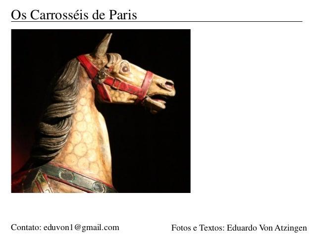 Os Carrosséis de Paris Fotos e Textos: Eduardo Von AtzingenContato: eduvon1@gmail.com