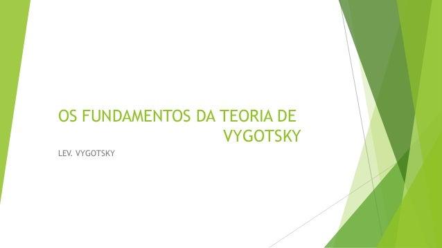 OS FUNDAMENTOS DA TEORIA DE VYGOTSKY LEV. VYGOTSKY
